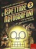 L'ispettore Ortografoni e la scomparsa del teschio di cristallo. I mini gialli dell'ortografia. Con adesivi: 3