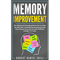 MEMORY IMPROVEMENT: The ultimate and thorough guide on how to master any skills faster. Accelerate the learning process by improving your focus with the ... strategies in 21 days. (English Edition)
