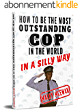 How to be the most OUTSTANDING COP in the world: In a silly way (English Edition)