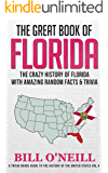 The Great Book of Florida: The Crazy History of Florida with Amazing Random Facts & Trivia (A Trivia Nerds Guide to the History of the United States 4)