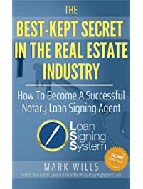 The Best Kept Secret In The Real Estate Industry: How To Be A Successful Notary Loan Signing Agent: From the Creator of...