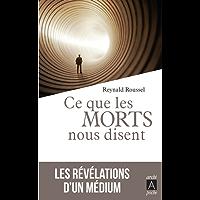 Ce que les morts nous disent : Les révélations d'un médium (Récits, témoignages)