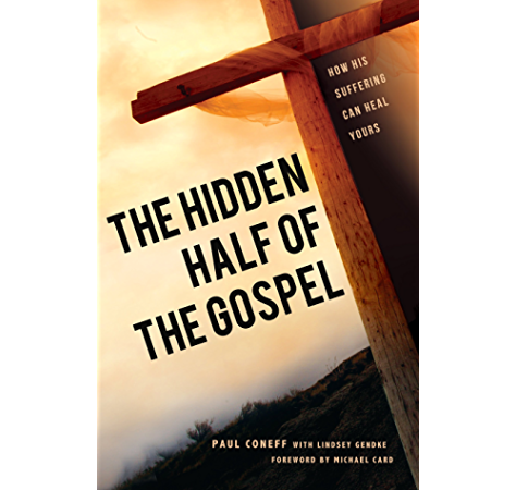 The Hidden Half Of The Gospel How His Suffering Can Heal Yours Kindle Edition By Coneff Paul Gendke Lindsey Religion Spirituality Kindle Ebooks Amazon Com