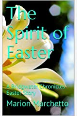 The Spirit of Easter: A Bridgwater Chronicles Easter Story Kindle Edition