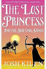 The Lost Princess and The Shifting Sands (Lost Princess Saga Book 2) Kindle Edition