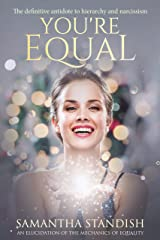 You're Equal: The Definitive Antidote to Hierarchy and Narcissism. An Elucidation of the Mechanics of Equality. Kindle Edition