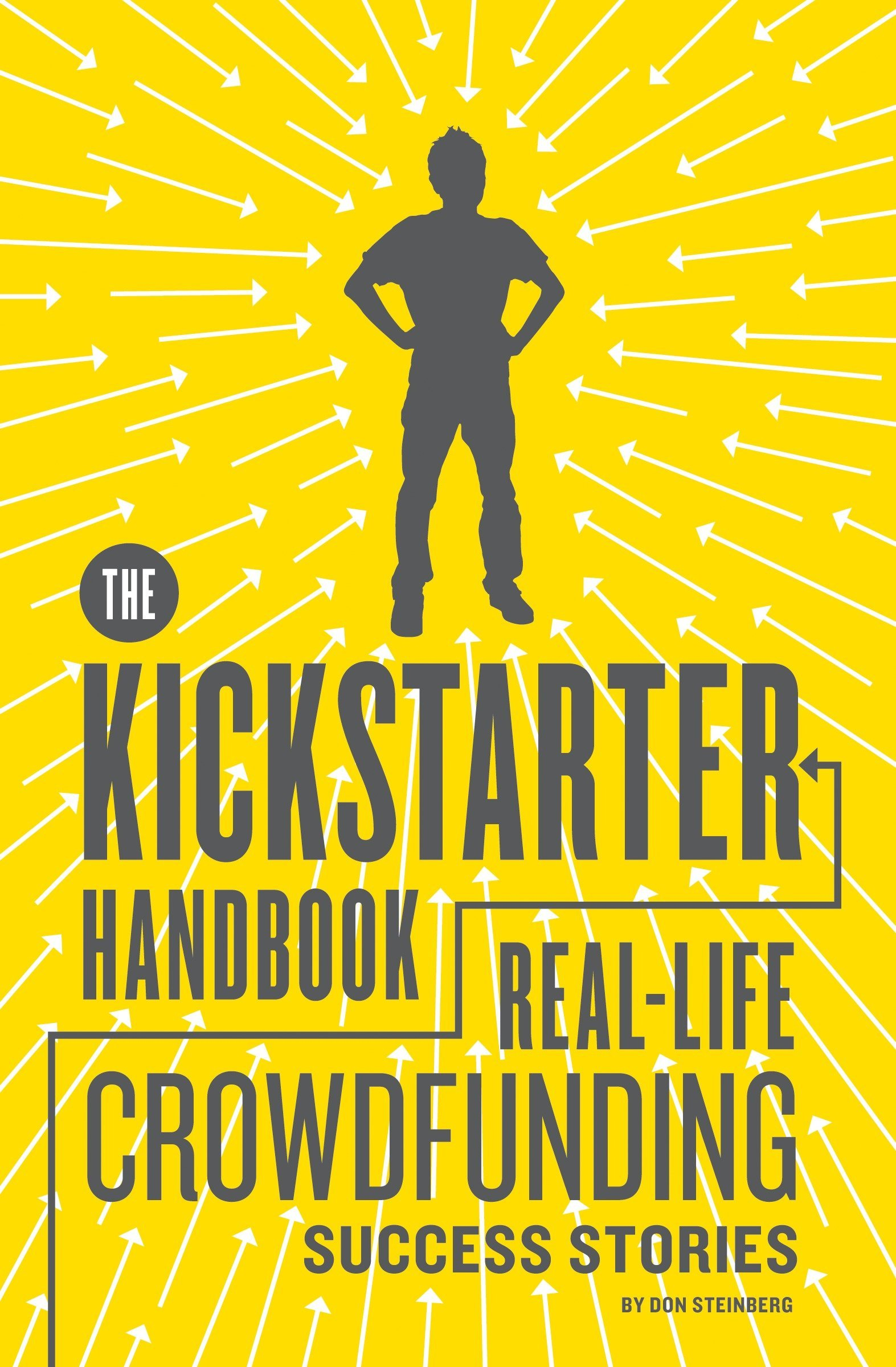 Amazon Com The Kickstarter Handbook Real Life Crowdfunding Success Stories 9781594746086 Steinberg Don Books