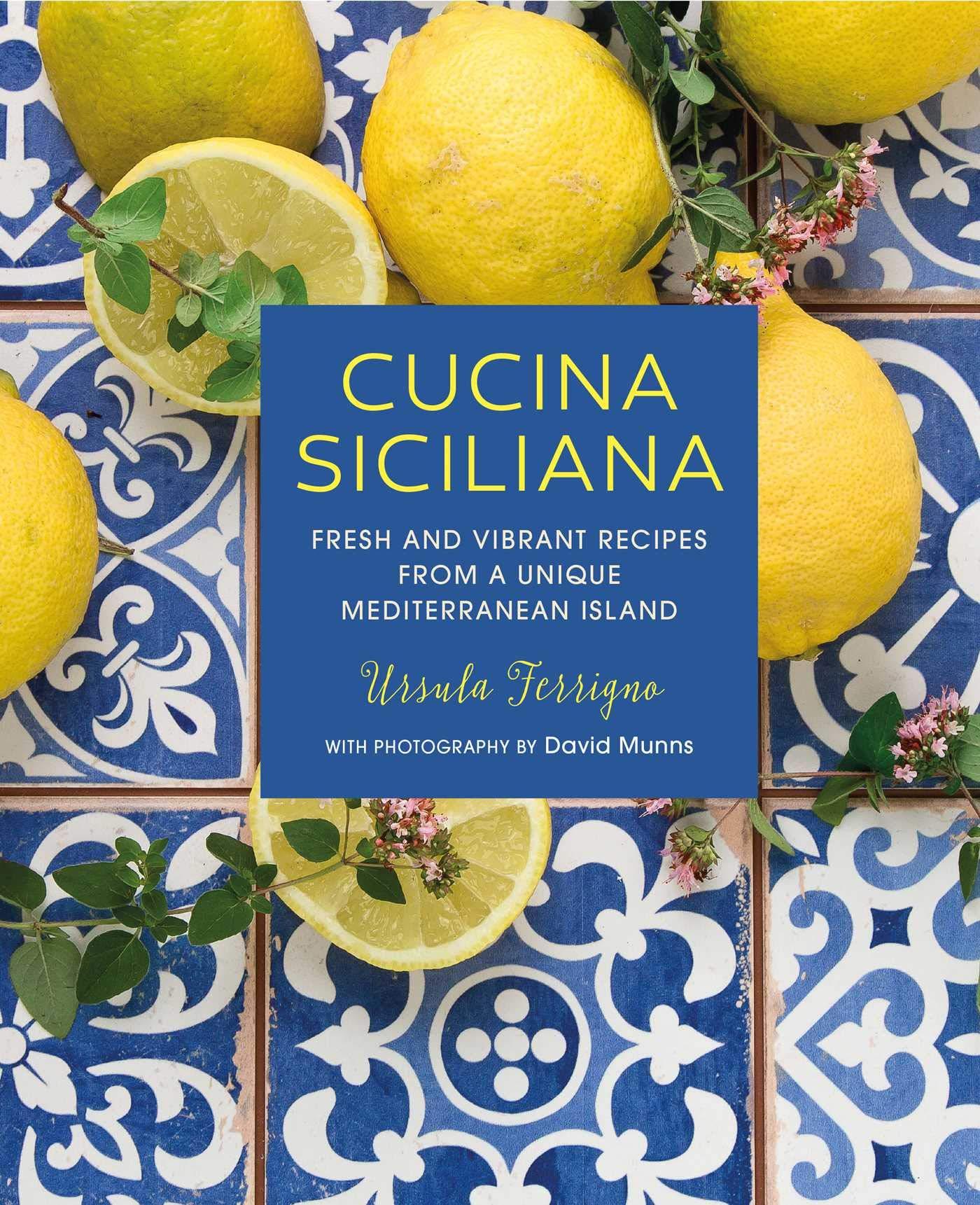 Cucina Siciliana Fresh And Vibrant Recipes From A Unique