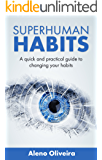 Superhuman Habits: A quick and practical guide to changing your habits