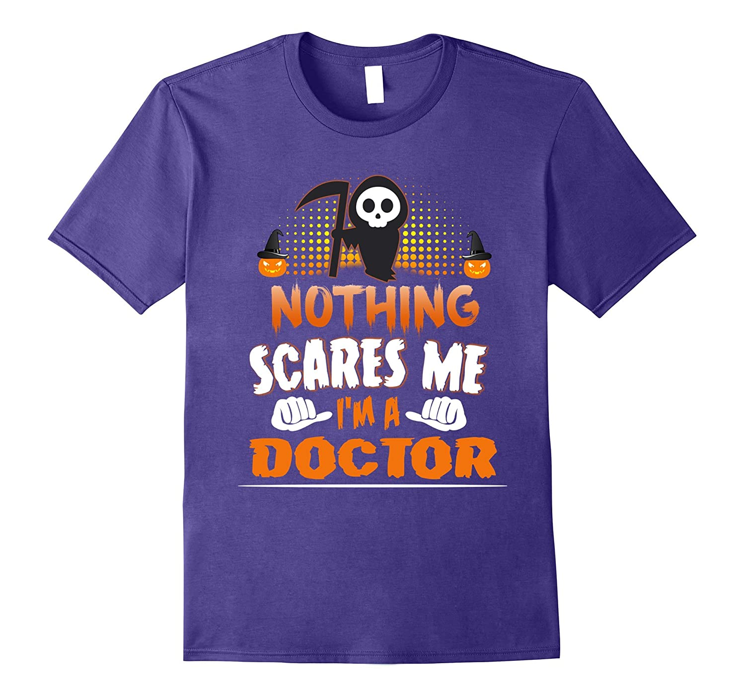 Doctor - Nothing Scares Me Halloween Job Funny Tee Shirt-TJ
