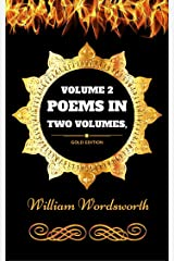 Poems in Two Volumes - Volume 2: By William Wordsworth - Illustrated Kindle Edition
