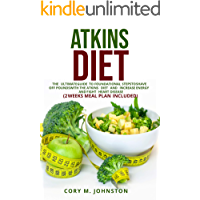 ATKINS DIET: THE ULTIMATE GUIDE TO FOUNDATIONAL STEPS TO SHAVE OFF POUNDS WITH THE ATKINS DIET AND INCREASE ENERGY AND…