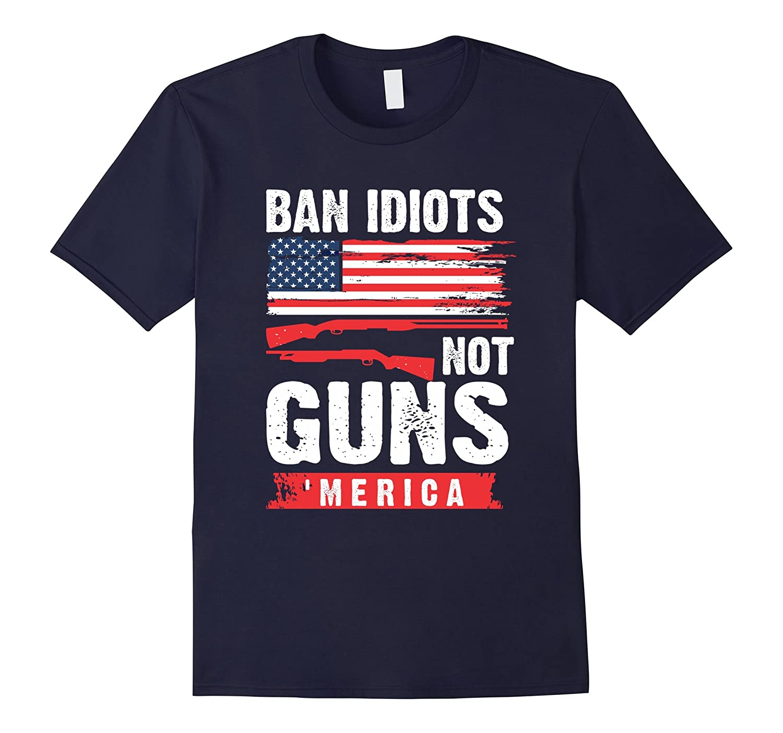 Ban Idiots Not Guns Gift T-Shirt-TH