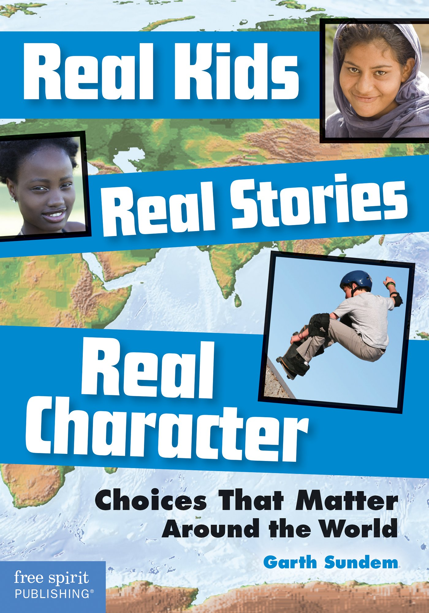 Real Kids, Real Stories, Real Character: Choices That Matter Around the World: Garth Sundem: 9781631980268: Amazon.com: Books