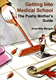 Getting into Medical School - The Pushy Mother's Guide