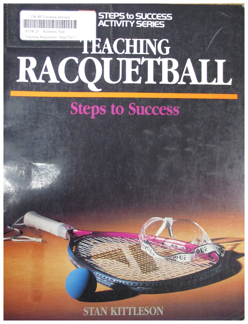 Teaching Racquetball: Steps to Success (Steps to Success Activity): Stan  Kittleson: 9780873225335: Amazon.com: Books