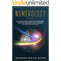 Numerology: The Ultimate Guide to Numerology for Beginners, Including the Divine Triangle, the Relationships and Dating…