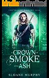 A Crown Of Smoke And Ash: Dark Fantasy Paranormal Romance (The Shadow Walkers Saga Book 2)