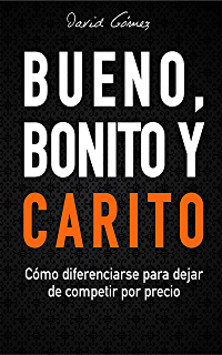 Bueno, Bonito y Carito: Cómo diferenciarse para dejar de competir por precio (Spanish