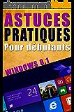 Astuces pratiques Windows 8.1 pour débutants: Windows 8 - Informatique - Guide - Ordinateur