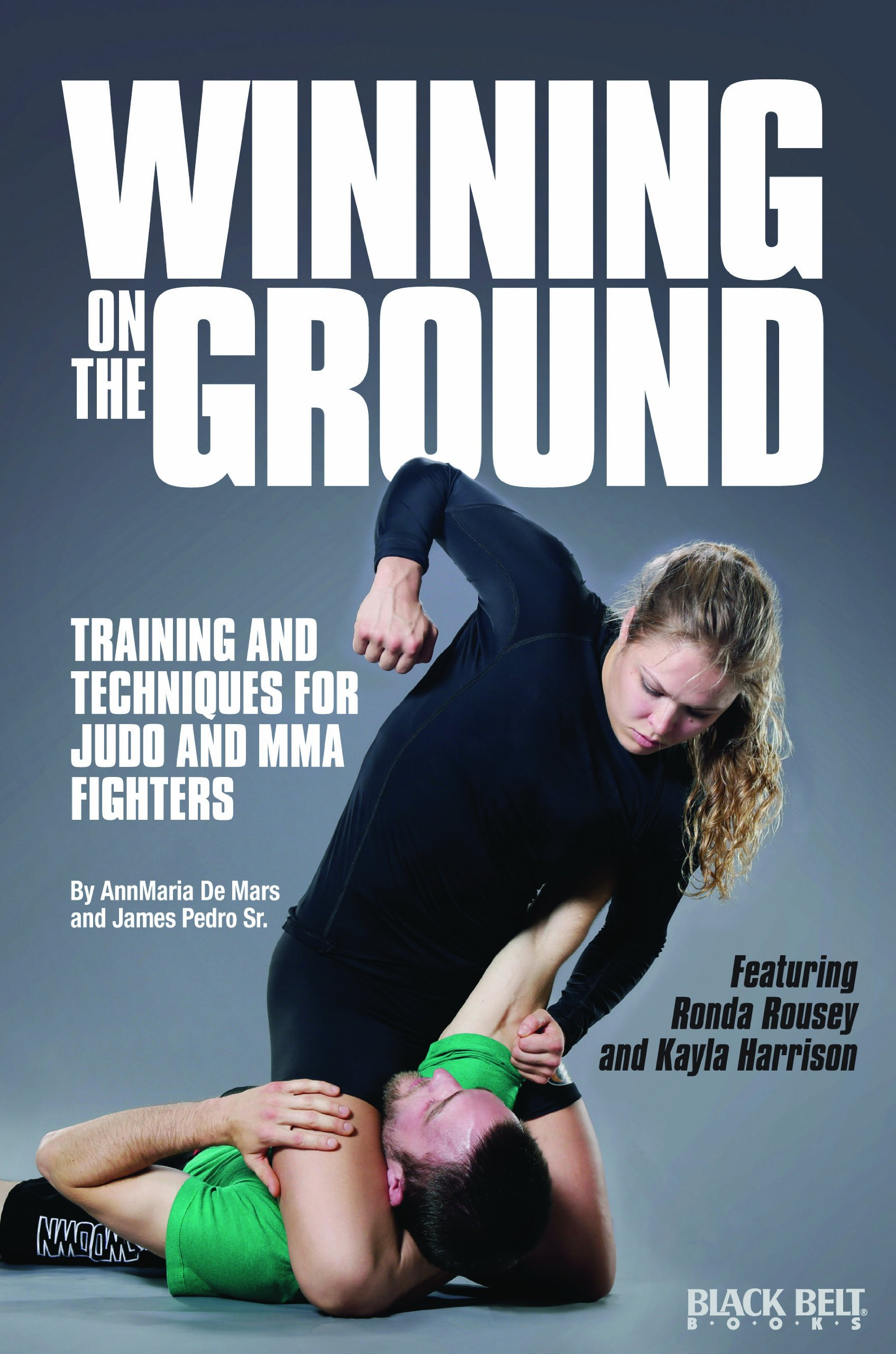 Winning on the Ground: Training and Techniques for Judo and MMA Fighters:  AnnMarie De Mars, James Pedro Sr.: 9780897502054: Amazon.com: Books
