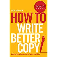 How To: Write Better Copy (How To: Academy Book 2)