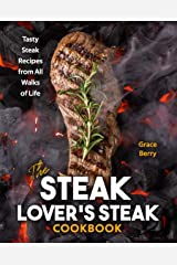 The Steak Lover's Steak Cookbook: Tasty Steak Recipes from All Walks of Life Kindle Edition