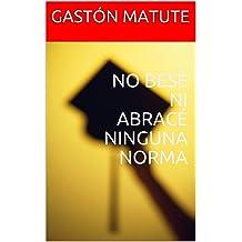 NO BESÉ NI ABRACÉ NINGUNA NORMA (Spanish Edition) Mar 30, 2018