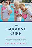 The Laughing Cure: Emotional and Physical Healing—A Comedian Reveals Why Laughter Really Is the Best Medicine