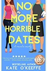 No More Horrible Dates: A Sweet Romantic Comedy of Love, Friendship . . . and Tea (High Tea Book 3) Kindle Edition