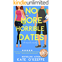 No More Horrible Dates: A romantic comedy of love, friendship . . . and tea (High Tea Book 3)