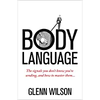 Body Language: The Signals You Don't Know You're Sending, and How To Master Them