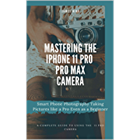 Mastering the iPhone 11 Pro and Pro Max Camera: Smart Phone Photography Taking Pictures like a Pro Even as a Beginner book cover