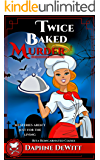 Twice Baked Murder: A Cozy Mystery (The Rita Reincarnated Cozies Book 1)
