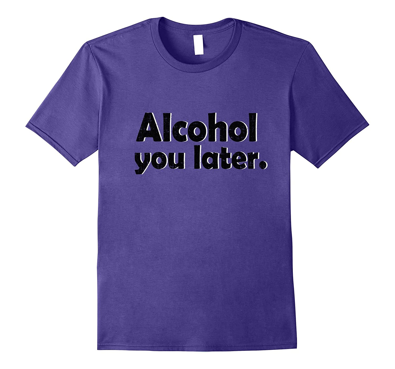 Alcohol You Later Funny Distressed Letters Bartender T-Shirt-PL
