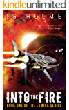 Into the Fire: An action-packed military science fiction book (LUMINA Book 1)