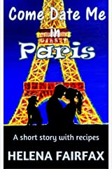 Come Date Me in Paris: A feel good short story with delicious French recipes Kindle Edition