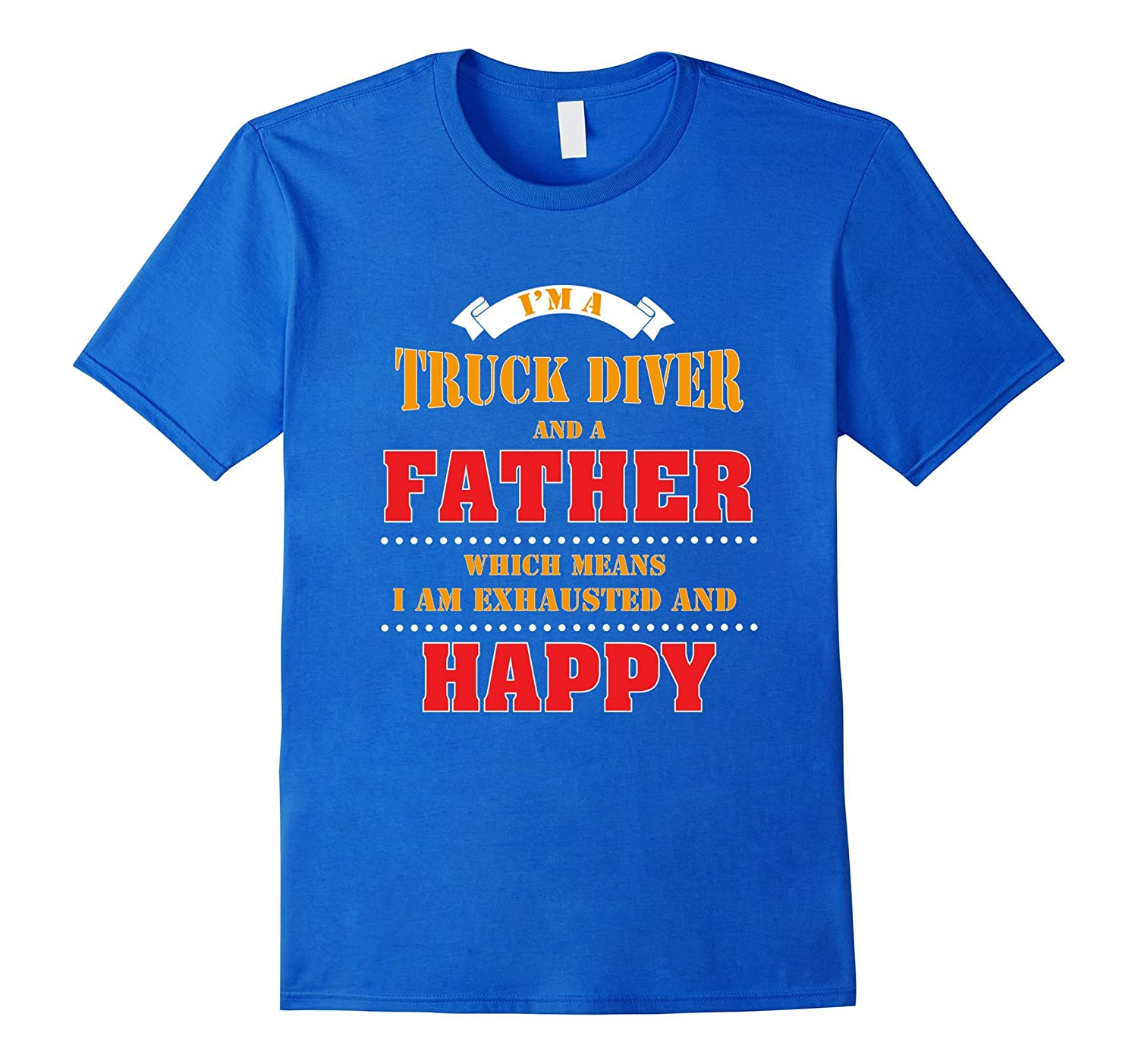 I'm A Truck Driver And A Father Which Means T-Shirt