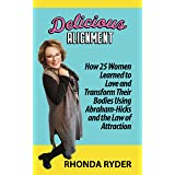 Delicious Alignment: How 25 Women Learned to Love and Transform Their Bodies Using Abraham-Hicks and the Law of Attraction