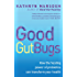 Good Gut Bugs: How to improve your digestion and transform your health