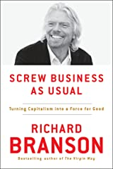 Screw Business As Usual: Turning Capitalism into a Force for Good Kindle Edition