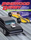 Pinewood Derby Fast and Furious Speed Secrets: Tips & Tricks for Building Winning Cars (Fox Chapel Publishing) Handbook of Scout-Legal Step-by-Step Techniques to Make Faster Cars with Ordinary Tools