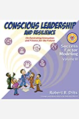 Success Factor Modeling Volume III: Conscious Leadership and Resilience: Orchestrating Innovation and Fitness for the Future Kindle Edition