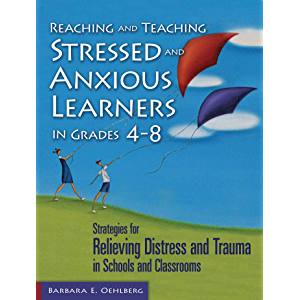 Reaching and Teaching Stressed and Anxious Learners in Grades 4-8: Strategies for Relieving Distress and Trauma in…