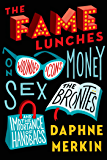 The Fame Lunches: On Wounded Icons, Money, Sex, the Brontës, and the Importance of Handbags
