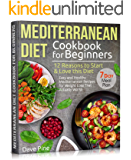 Mediterranean Diet Cookbook for Beginners: 12 Reasons to Start & Love this Diet. Easy and Healthy Mediterranean Recipes…