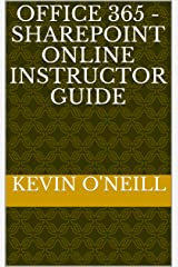 Office 365 - SharePoint Online Instructor Guide Kindle Edition