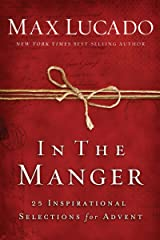 In the manger: 25 Inspirational Selections for Advent Kindle Edition