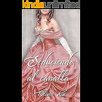Seduciendo al canalla (Spanish Edition)