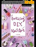 Enticing D.I.Y. Nail Art by Yu-jin Choi (English Edition)